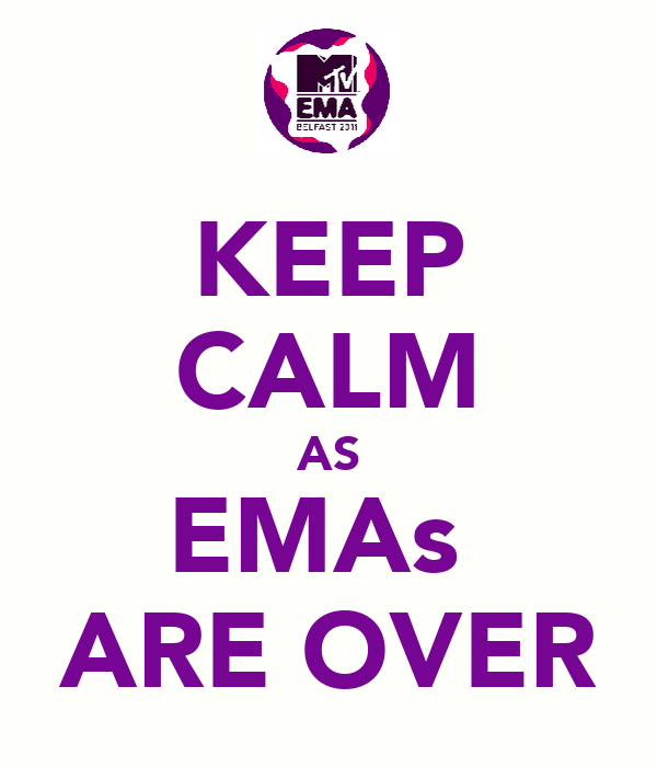 KEEP CALM AS EMAs  ARE OVER