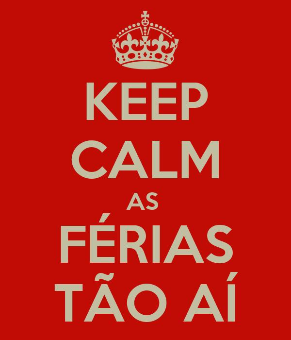 KEEP CALM AS  FÉRIAS TÃO AÍ