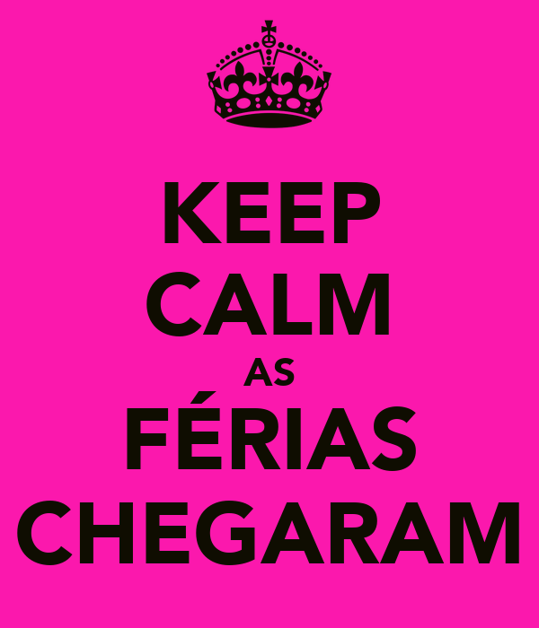 KEEP CALM AS FÉRIAS CHEGARAM