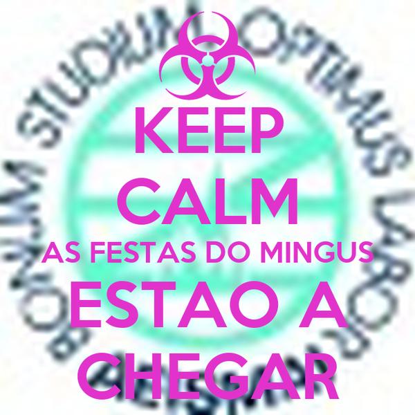 KEEP CALM AS FESTAS DO MINGUS ESTAO A CHEGAR