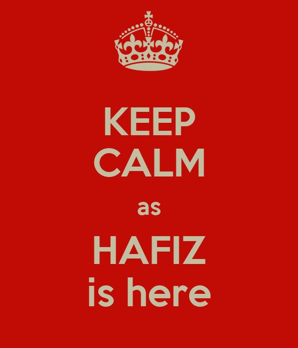 KEEP CALM as HAFIZ is here