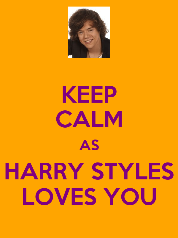 KEEP CALM AS HARRY STYLES LOVES YOU