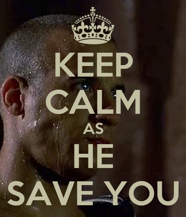KEEP CALM AS HE SAVE YOU
