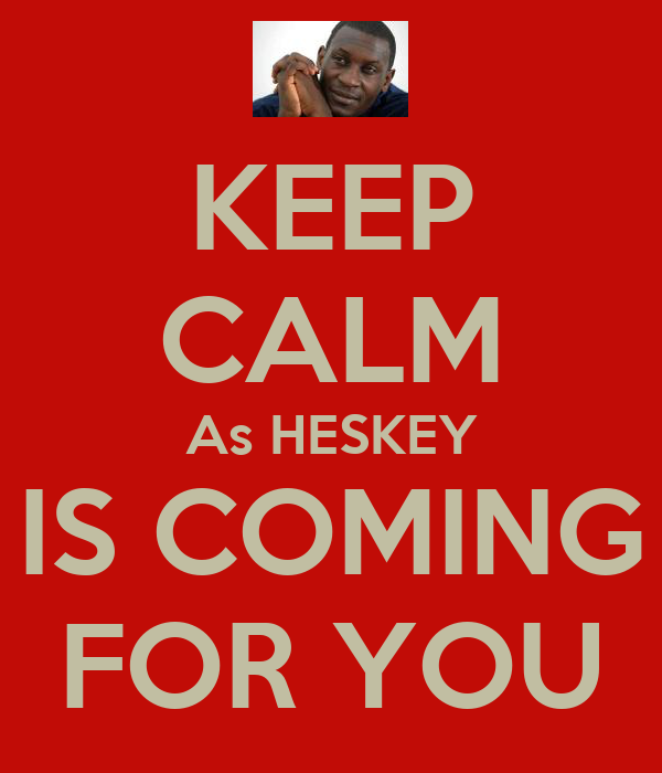 KEEP CALM As HESKEY IS COMING FOR YOU