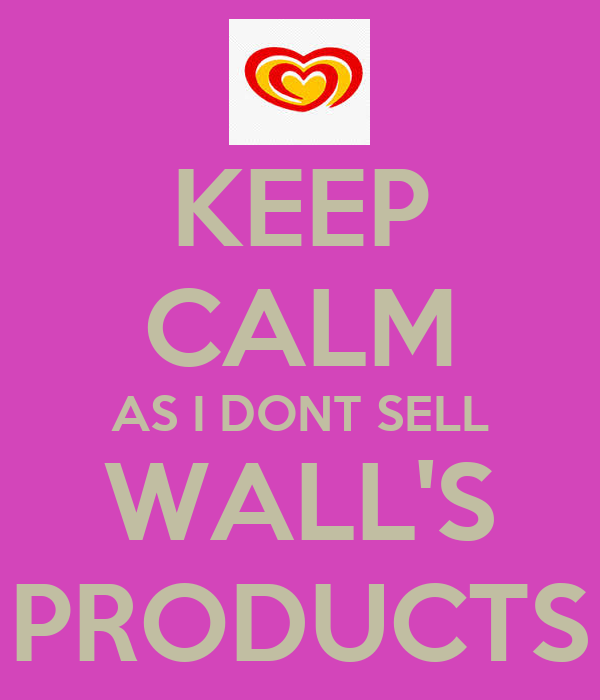 KEEP CALM AS I DONT SELL WALL'S PRODUCTS