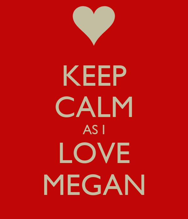 KEEP CALM AS I LOVE MEGAN