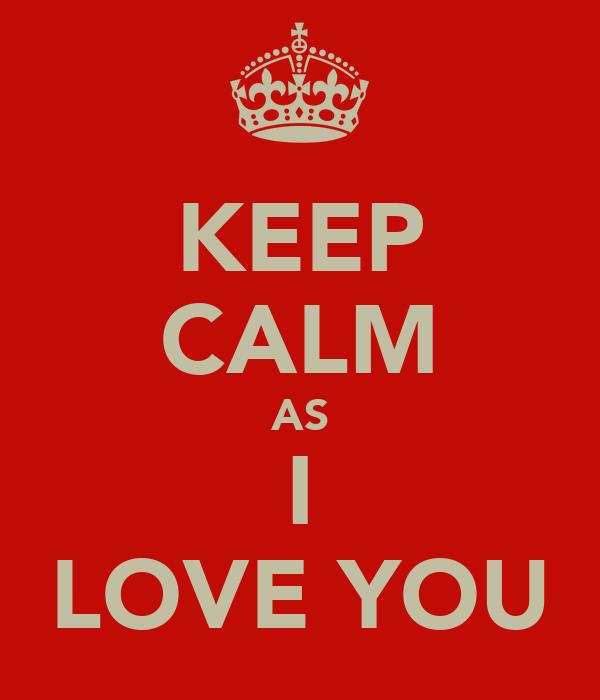 KEEP CALM AS I LOVE YOU