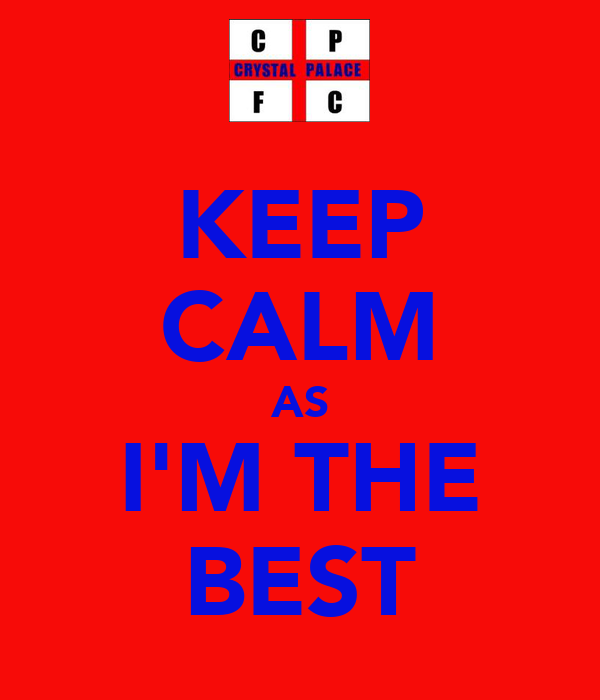 KEEP CALM AS I'M THE BEST