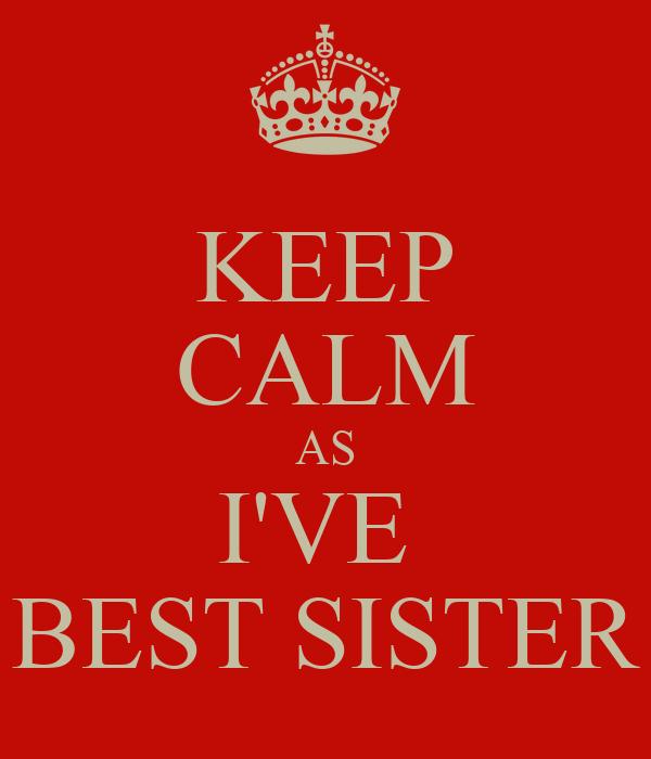 KEEP CALM AS I'VE  BEST SISTER