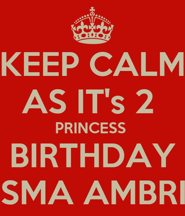 KEEP CALM AS IT's 2  PRINCESS  BIRTHDAY ASMA AMBRIN