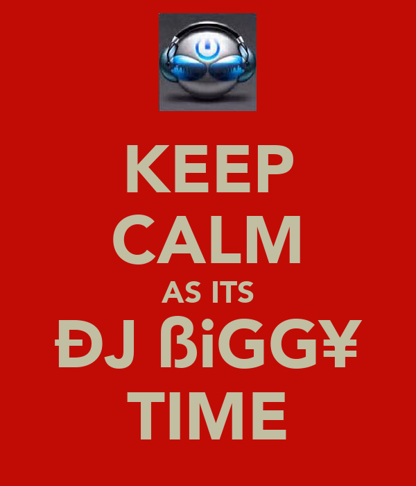 KEEP CALM AS ITS ÐJ ßiGG¥ TIME