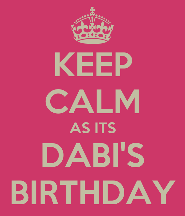 KEEP CALM AS ITS DABI'S BIRTHDAY