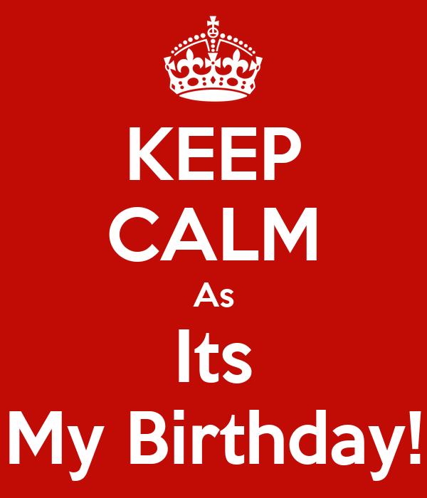 KEEP CALM As Its My Birthday!