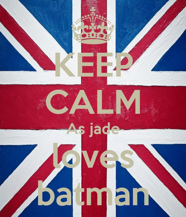 KEEP CALM As jade loves batman