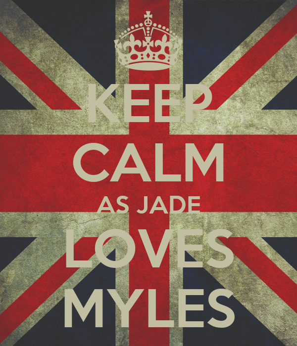 KEEP CALM AS JADE LOVES MYLES