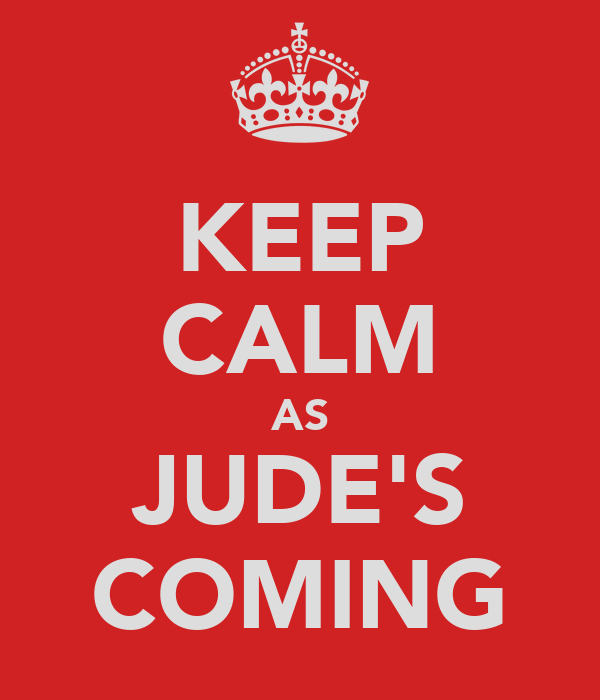 KEEP CALM AS JUDE'S COMING