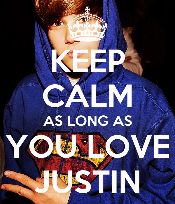 KEEP CALM AS LONG AS YOU LOVE JUSTIN