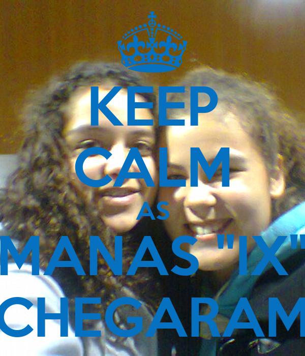 """KEEP CALM AS MANAS """"IX"""" CHEGARAM"""