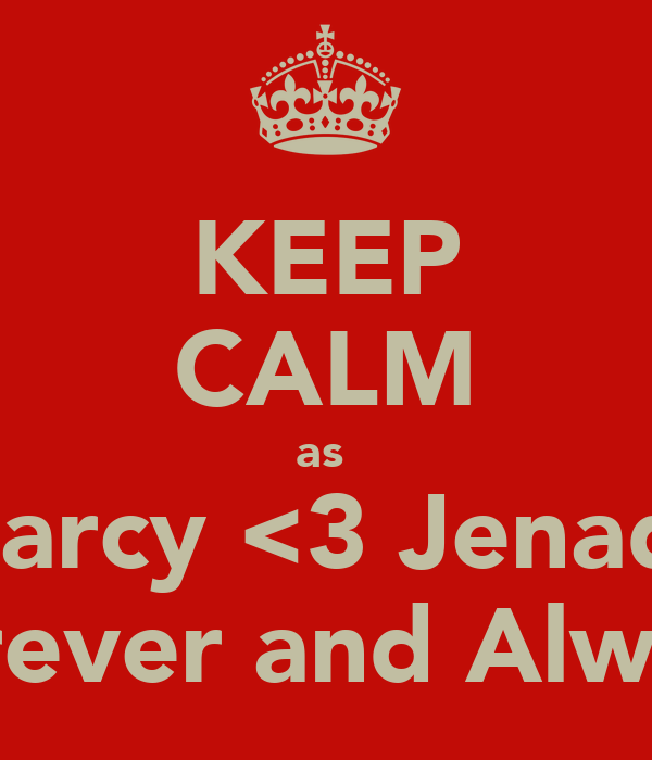 KEEP CALM as  Marcy <3 Jenade Forever and Always