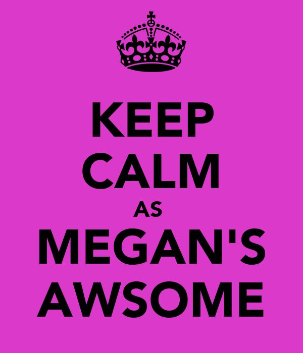 KEEP CALM AS  MEGAN'S AWSOME