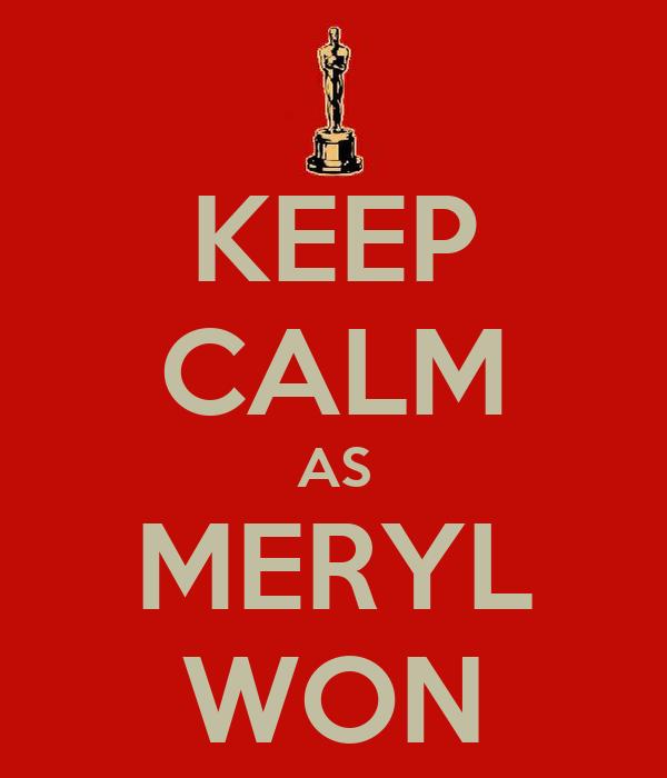 KEEP CALM AS MERYL WON