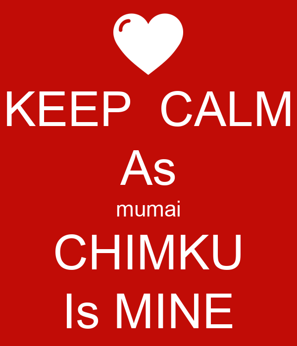 KEEP  CALM As mumai CHIMKU Is MINE