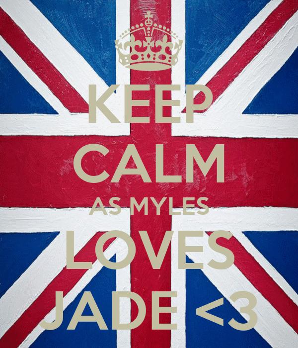 KEEP CALM AS MYLES LOVES JADE <3