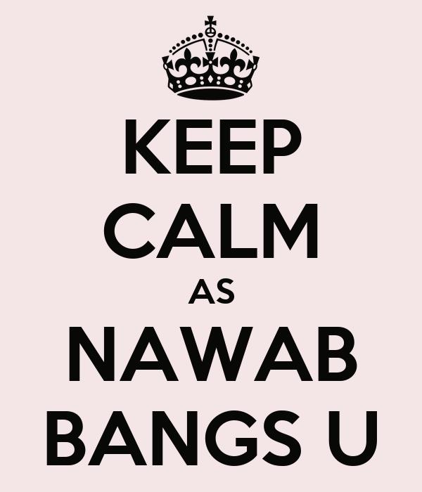 KEEP CALM AS NAWAB BANGS U