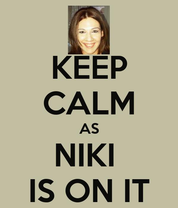 KEEP CALM AS NIKI  IS ON IT