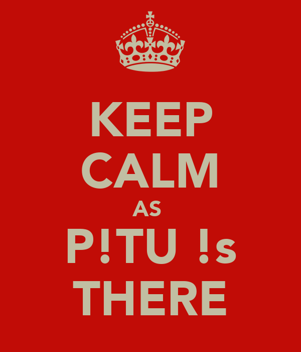 KEEP CALM AS  P!TU !s THERE