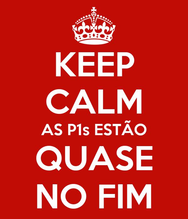 KEEP CALM AS P1s ESTÃO QUASE NO FIM
