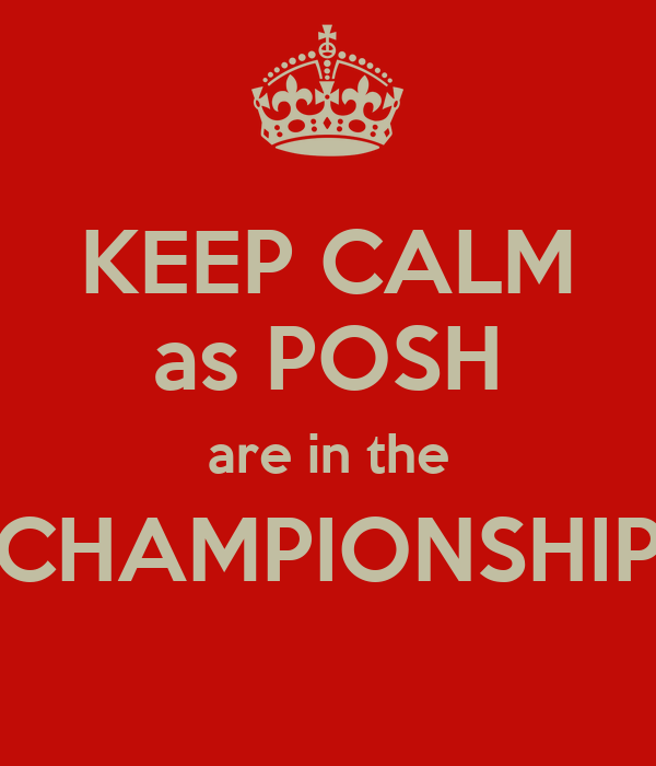 KEEP CALM as POSH are in the CHAMPIONSHIP