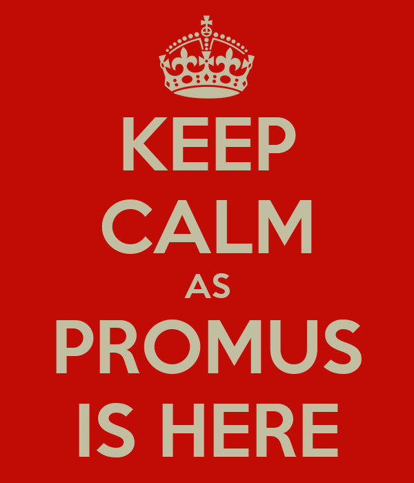 KEEP CALM AS PROMUS IS HERE