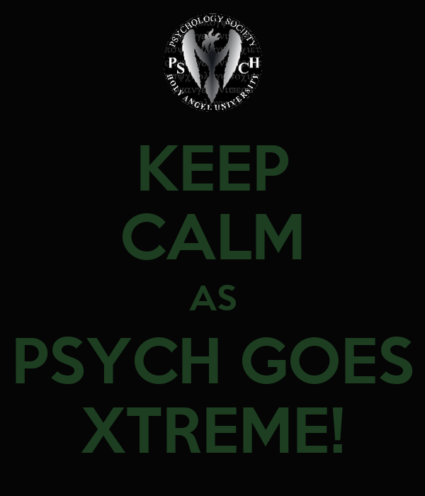 KEEP CALM AS PSYCH GOES XTREME!