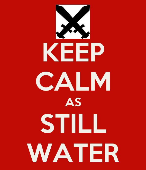 KEEP CALM AS STILL WATER