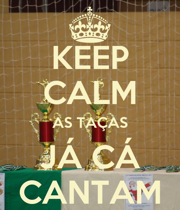 KEEP CALM AS TAÇAS JÁ CÁ CANTAM