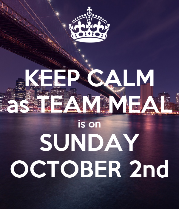 KEEP CALM as TEAM MEAL is on SUNDAY OCTOBER 2nd