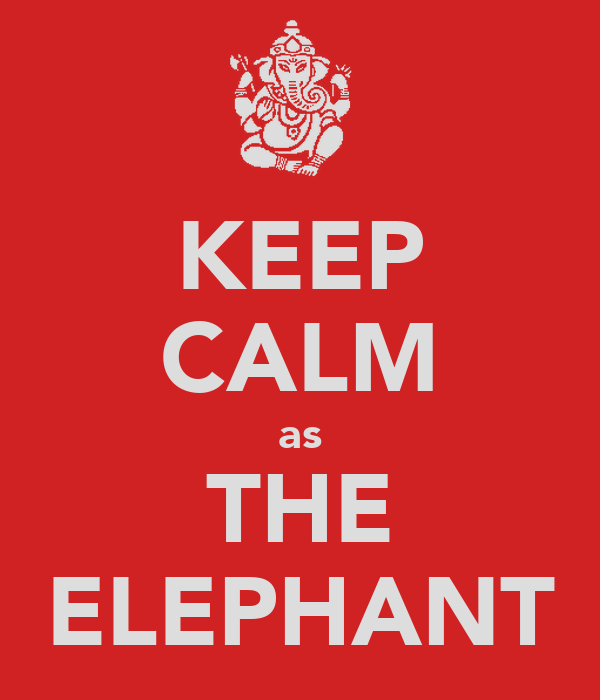 KEEP CALM as THE ELEPHANT