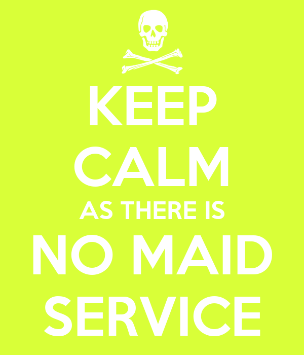 KEEP CALM AS THERE IS NO MAID SERVICE