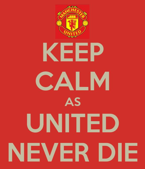 KEEP CALM AS UNITED NEVER DIE