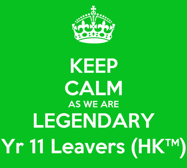 KEEP CALM AS WE ARE LEGENDARY Yr 11 Leavers (HK™)