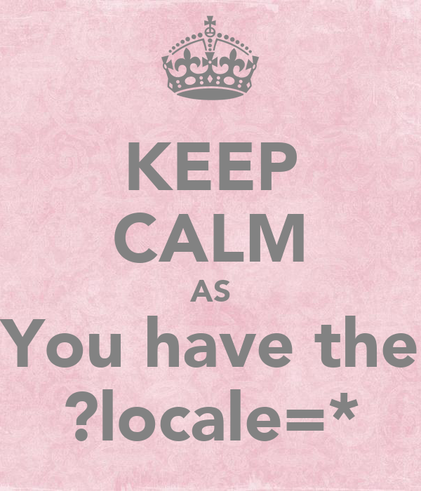 KEEP CALM AS You have the ?locale=*