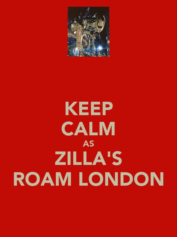 KEEP CALM AS ZILLA'S ROAM LONDON