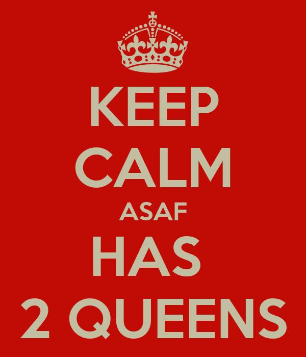 KEEP CALM ASAF HAS  2 QUEENS