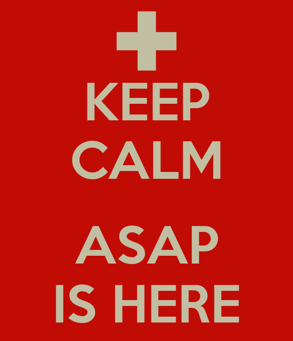 KEEP CALM  ASAP IS HERE