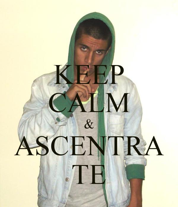KEEP CALM & ASCENTRA TE