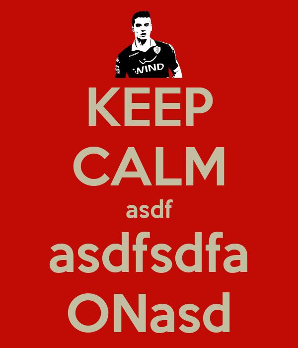 KEEP CALM asdf asdfsdfa ONasd