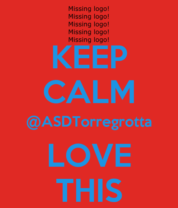 KEEP CALM @ASDTorregrotta LOVE THIS