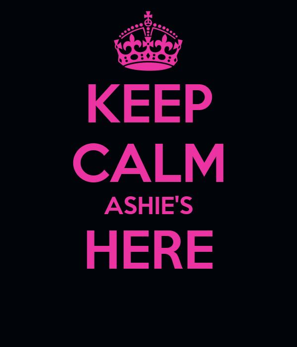 KEEP CALM ASHIE'S HERE