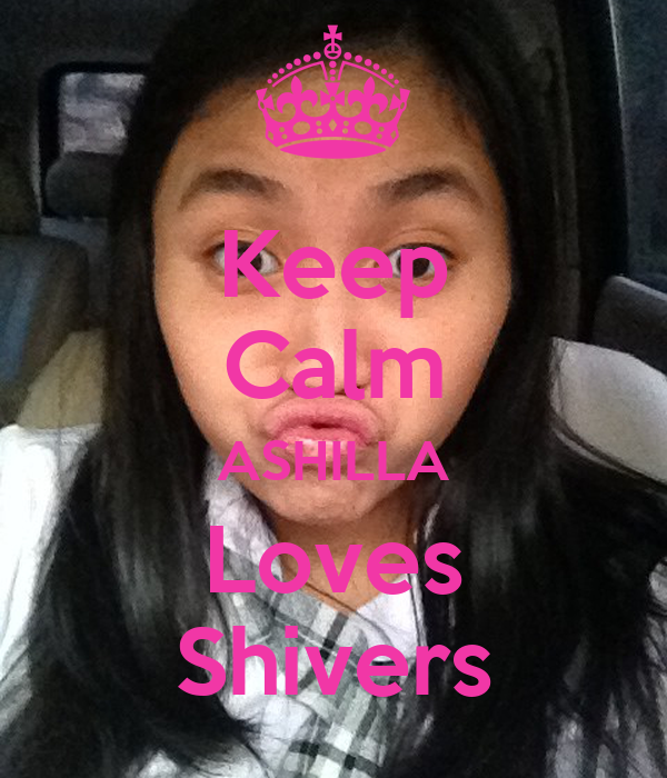 Keep Calm ASHILLA Loves Shivers